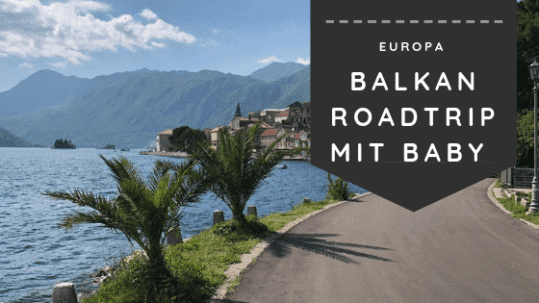 Balkan Roadtrip mit Baby